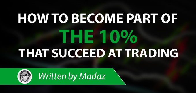 How to Become Part of the 10% That Succeed at Trading (by Madaz)