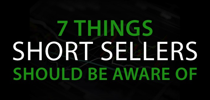 7 Things Short Sellers Should Be Aware Of