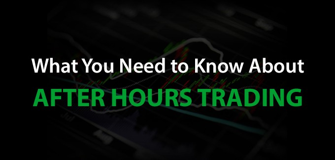 What You Need to Know About After Hours Trading