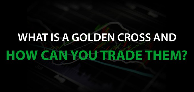 What is a Golden Cross and How Can You Trade Them?