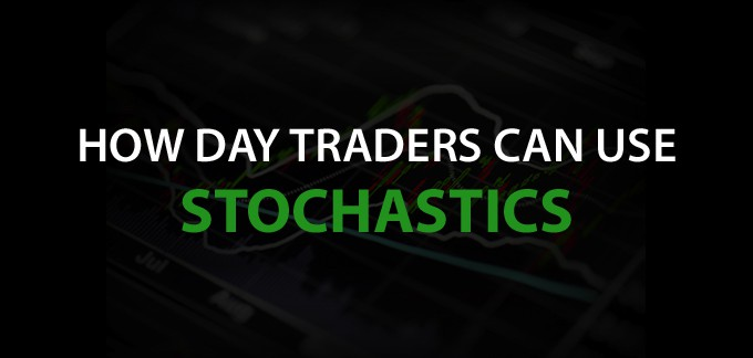 How to Use Stochastics in Your Day Trading
