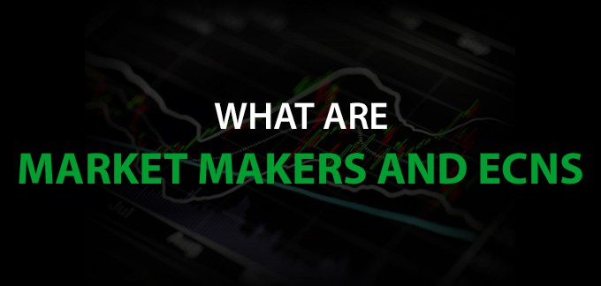 What are Market Makers and ECNs?