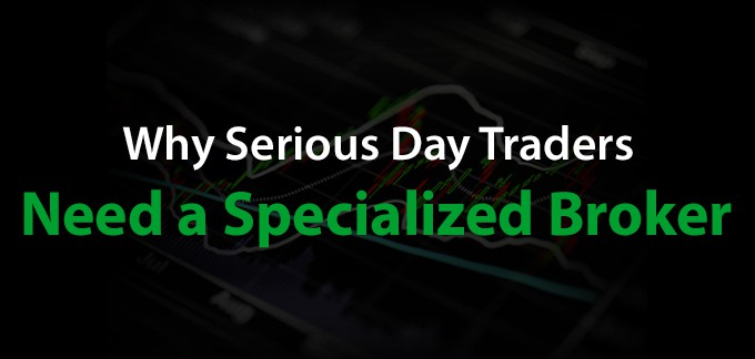 Why Serious Day Traders Need A Specialized Broker