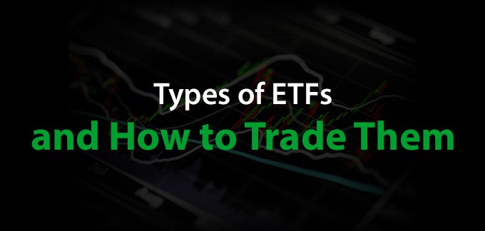 Types of ETFs and How to Trade Them